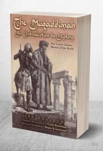 THE MUQADDIMAH - AN INTRODUCTION TO HISTORY
