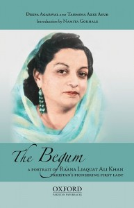 THE BEGUM: A PORTRAIT OF RA'ANA LIAQUAT ALI KHAN: PAKISTAN'S PIONEERING FIRST LADY