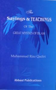 THE SAYINGS $ TEACHINGS OF THE GRET MYSTICS OF ISLAM