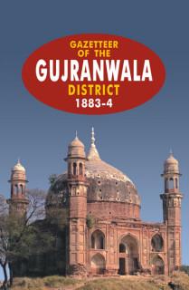 GAZETTEER OF THE GUJRANWALA DISTT.1883-4
