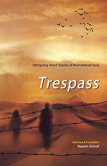 TRESPASS: INTRIGUING SHORT STORIES OF M ILYAS